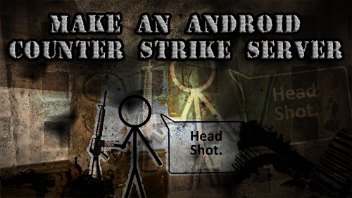 Install A Counter-Strike Server On Android | Tinkernut Labs