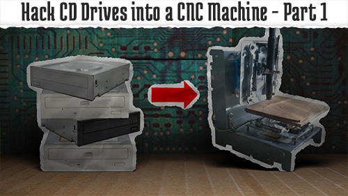 Hack Old Cd Rom S Into A Cnc Machine Tinkernut Labs